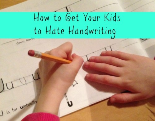 How to Get Your Kids to Hate Handwriting