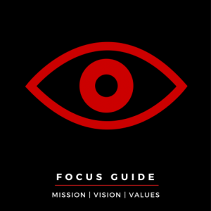 Focus Guide: Mission|Vision|Values
