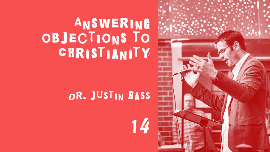 answering objections to christianity with dr. justin bass