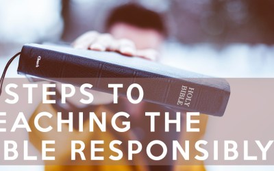3 Steps to Teaching the Bible Responsibly