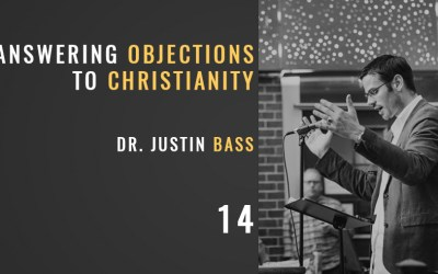 Answering Objections to Christianity w/ Dr. Justin Bass
