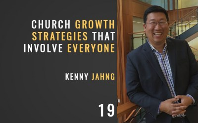 Church Growth Strategies That Involve Everyone w/ Kenny Jahng, Ep. 19