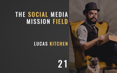 The Social Media Mission Field w/Lucas Kitchen
