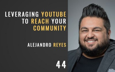 Leveraging YouTube to Reach Your Community w/ Alejandro Reyes