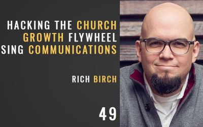 Hacking the Church Growth Flywheel using Communications w/ Rich Birch