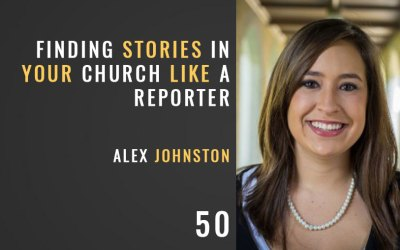 Finding Stories in Your Church Like a Reporter w/ Alex Johnston