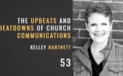 The Upbeats and Beatdowns of Church Communications w/ Kelley Hartnett
