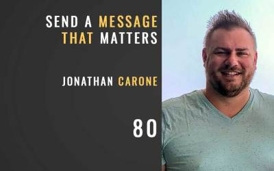 Send a Message that Matters w/Jonathan Carone
