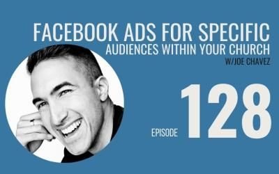 Facebook Ads for Specific Audiences within your Church w/ Joe Chavez, Ep. 128