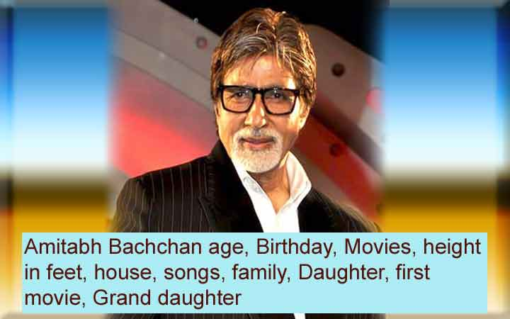 Amitabh Bachchan age, Birthday, height in feet, house, songs, family, first movie, etc