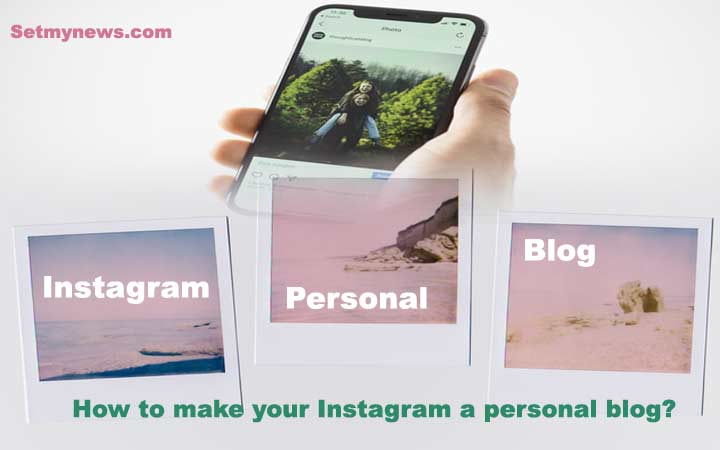2021 में इंस्टाग्राम पर पर्सनल ब्लॉग कैसे बनाएं How to make your Instagram a personal blog?