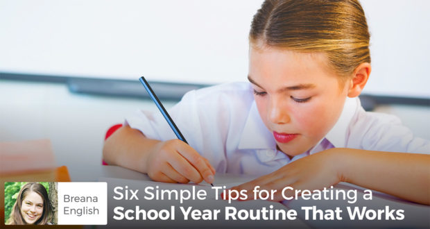 Six Simple Tips for Creating a School Year Routine That Works - Breana English