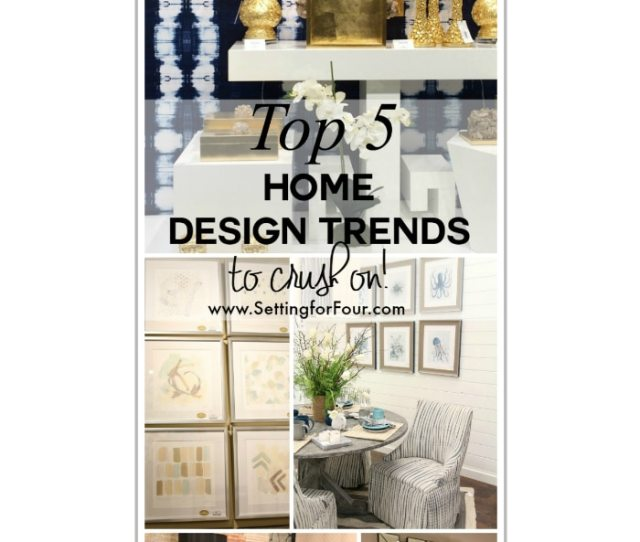 Top Five Home Design Trends To Crush On See My Trend Report And See The