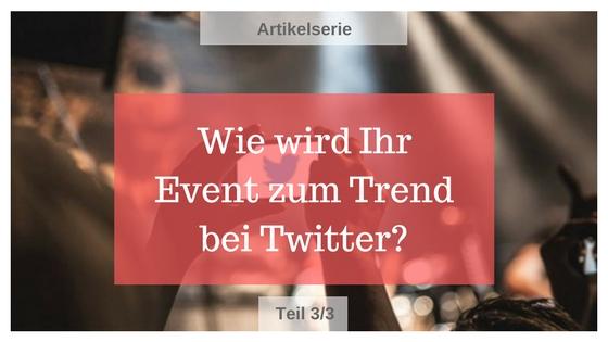 Wie wird Ihr Event zum Trend bei Twitter? – Teil 3