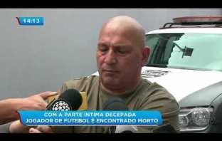 Daniel Correa- Jogador de futebol é encontrado morto com a parte íntima decepada