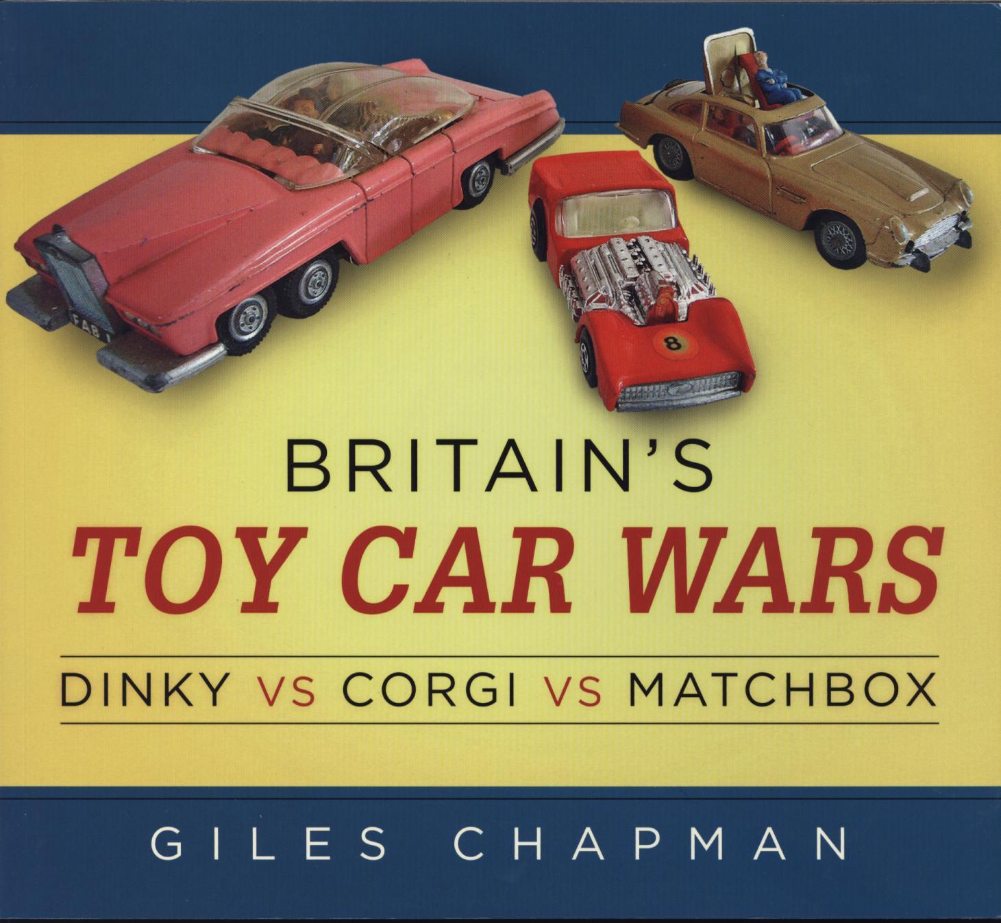 Britain S Toy Car Wars Dinky Vs Corgi Vs Matchbox By Giles Chapman Sevenoaks Bookshop