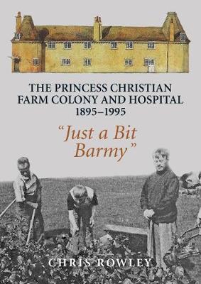 The Princess Christian Farm Colony and Hospital 1895-1995 by Chris Rowley