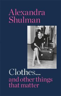 Clothes... and other things that matter by Alexandra Shulman