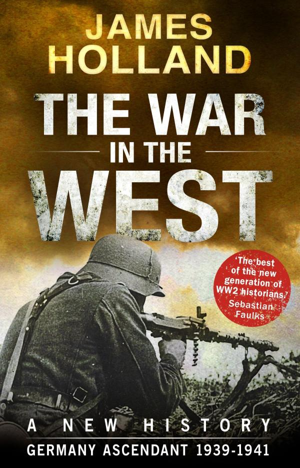 The War in the West - A New History: Volume 1 by James Holland