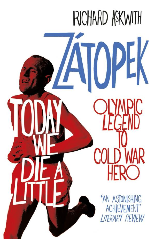 Today We Die a Little: The Rise and Fall of Emil Zatopek, Olympic Legend by Richard Askwith