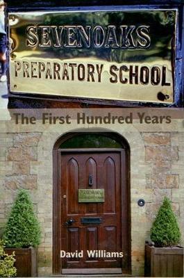 Sevenoaks Preparatory School: The First Hundred Years by David Williams
