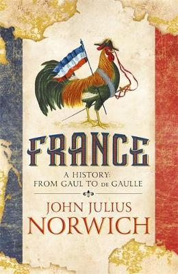 France: A History from Gaul to de Gaulle by John Julius Norwich