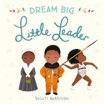 Dream Big, Little Leader by Vashti Harrison