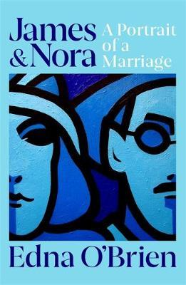James and Nora: Portrait of Joyce's Marriage by Edna O'Brien