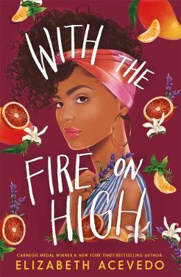 With the Fire on High: From the winner of the CILIP Carnegie Medal 2019 by Elizabeth Acevedo