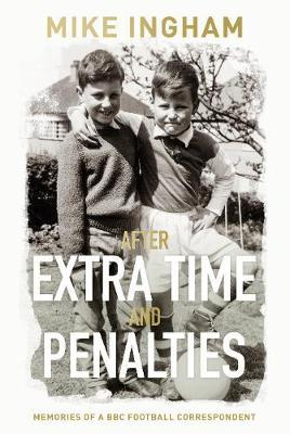 After Extra Times & Penalties by MBE, Mike Ingham