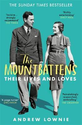 The Mountbattens: Their Lives & Loves by Andrew Lownie