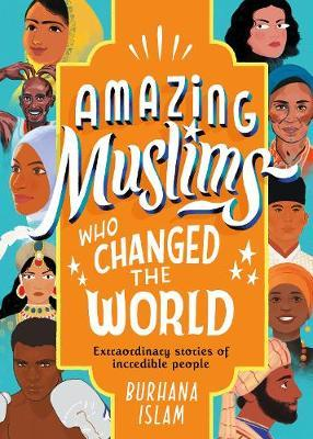 Amazing Muslims Who Changed the World by Burhana Islam
