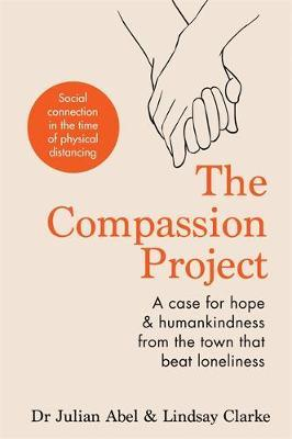 The Compassion Project: The true story of the town that beat loneliness by Julian Abel