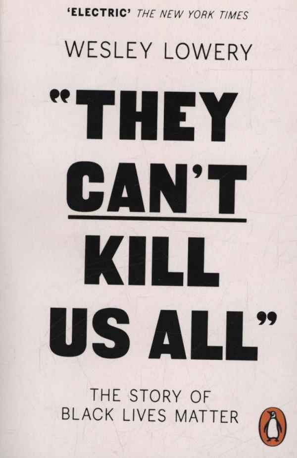 They Can't Kill Us All: The Story of Black Lives Matter by Wesley Lowery
