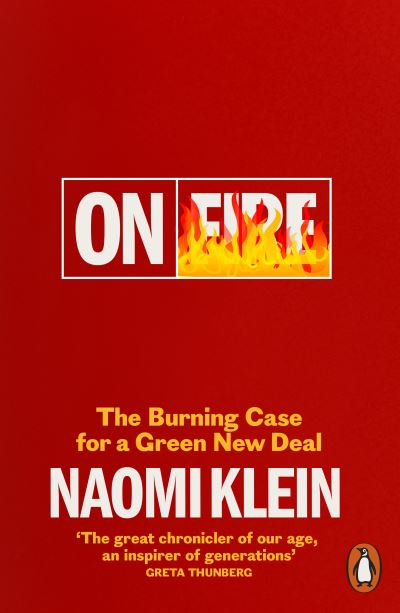 On Fire: The Burning Case for a Green New Deal by Naomi Klein