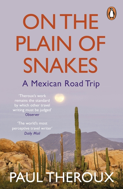 On the Plain of Snakes: A Mexican Road Trip by Paul Theroux
