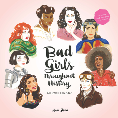 2021 Wall Calendar: Bad Girls Throughout History by Ann Shen
