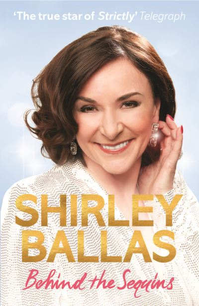 Behind the Sequins: My Life by Shirley Ballas