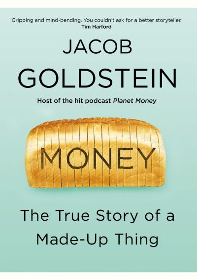 Money: The True Story of a Made-Up Thing by Jacob Goldstein