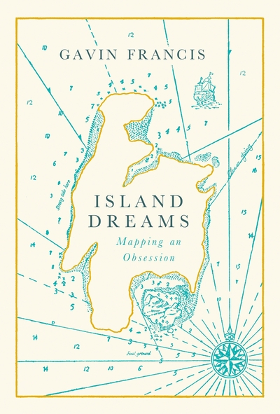 Island Dreams: Mapping an Obsession by Gavin Francis