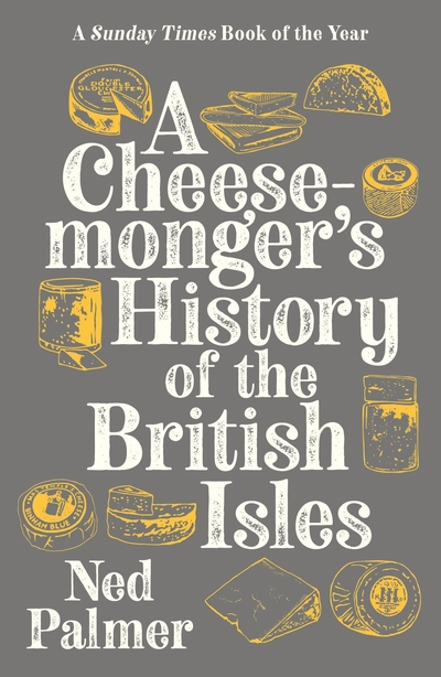 A Cheesemonger's History of The British Isles by Ned Palmer