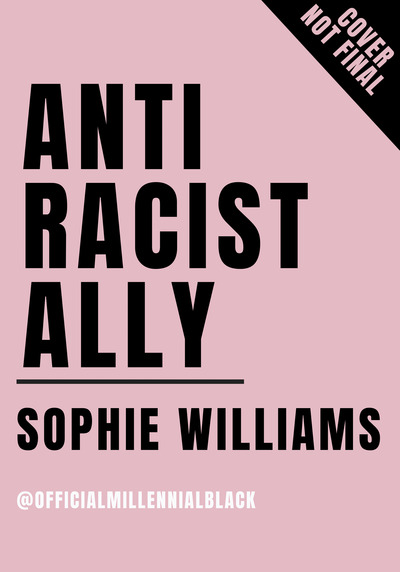 Anti-Racist Ally: An Introduction to Action and Activism by Sophie Williams
