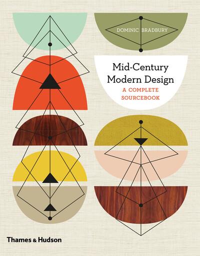 Mid-Century Modern Design: A Complete Sourcebook by Dominic Bradbury