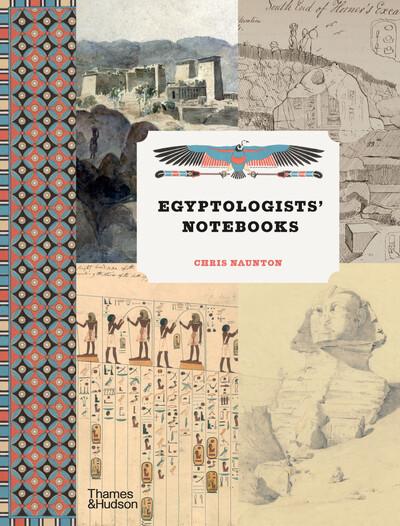Egyptologists' Notebooks by Chris Naunton