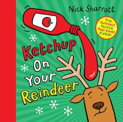 Ketchup on Your Reindeer by Nick Sharratt
