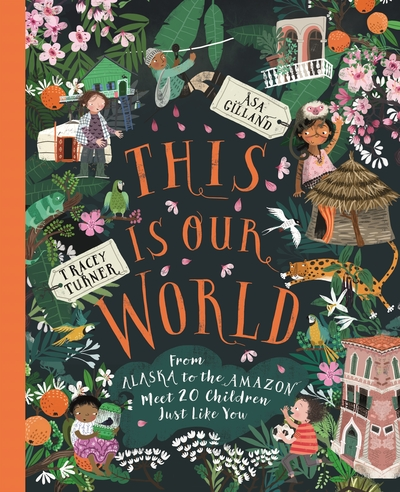 This Is Our World: From Alaska to the Amazon - Meet 20 Children Just Like You by Tracey Turner