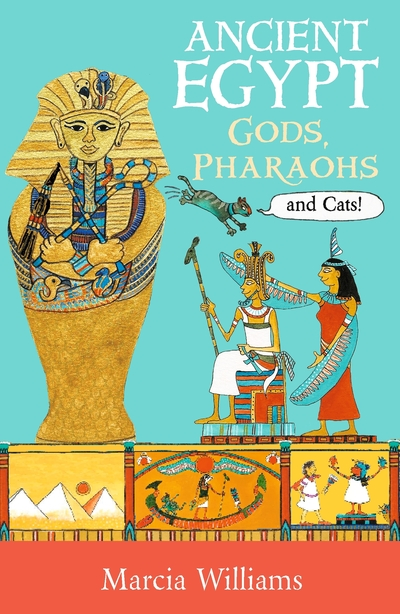 Ancient Egypt: Gods, Pharaohs and Cats! by Marcia Williams