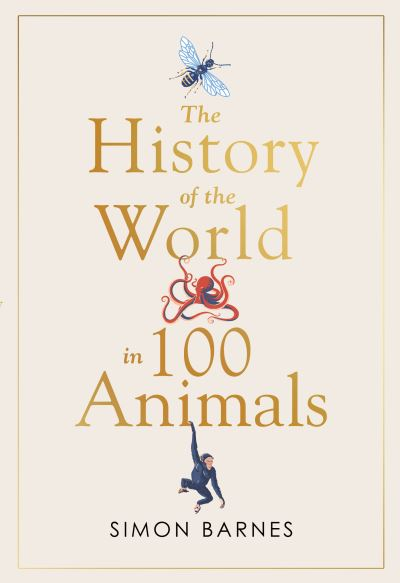 History of the world in 100 animals by Simon Barnes