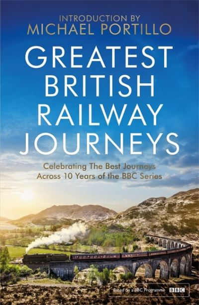 Greatest British Railway Journeys: Celebrating the greatest journeys from the BB by Michael Portillo