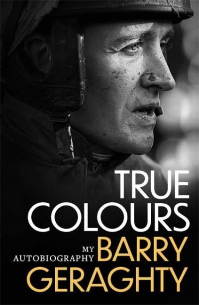 True Colours: My Autobiography by Barry Geraghty
